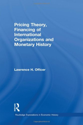 Pricing Theory, Financing of International Organisations and Monetary History (Routledge Explorations in Economic Histor