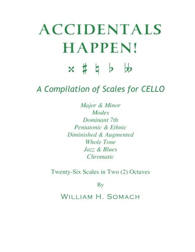 Download ACCIDENTALS HAPPEN! A Compilation of   Scales for Cello Twenty-Six Scales in Two   Octaves: Major & Minor, Modes, Dominant 7th, Pentatonic & Ethnic, ... Whole Tone, Jazz & Blues, Chromatic PDF
