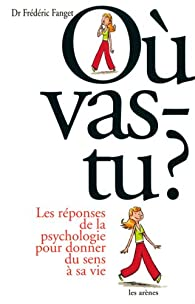 Où vas-tu ? : Les réponses de la psychologie pour donner du sens à sa vie par Frédéric Fanget