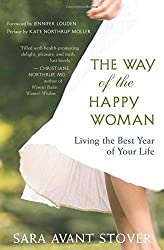 The Way of the Happy Woman: Living the Best Year of Your Life by Sara Avant Stover (2011-05-01)