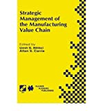 Strategic Management of the Manufacturing Value Chain : Proceedings of the International Conference of the Manufacturing Value-Chain, August '98, Troon, Scotland, U. K., Bititci, Umit S. and Carrie, Allan, 0792382404