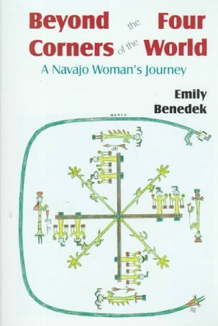 Beyond the Four Corners of the World: A Navajo Woman's Journey by Emily Benedek (1998-09-03)