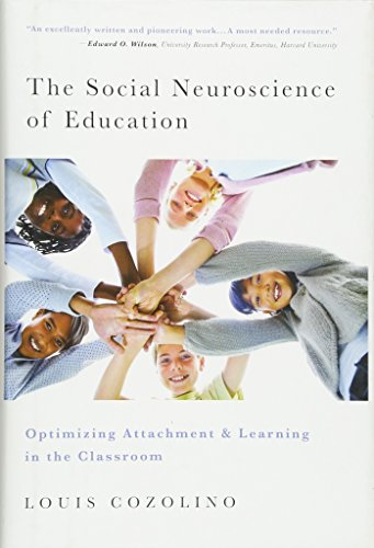 The Social Neuroscience of Education: Optimizing Attachment and Learning in the Classroom (The Norton Series on the Social Neuroscience of Education)