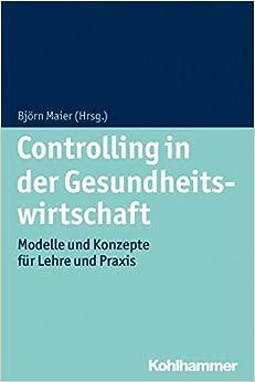 Book Controlling in Der Gesundheitswirtschaft: Modelle Und Konzepte Fur Lehre Und Praxis