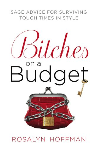 Bitches on a Budget: Sage Advice for Surviving