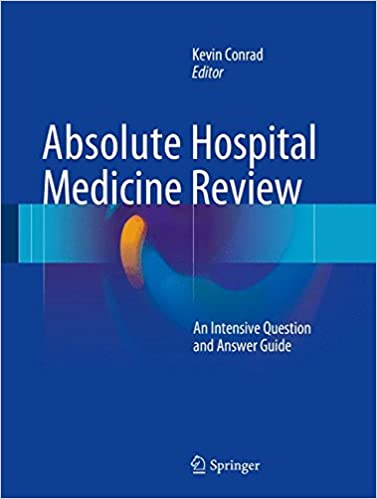 Absolute Hospital Medicine Review: An Intensive Question & Answer Guide