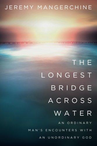 The Longest Bridge across Water: An Ordinary Man's Encounters with an Unordinary God