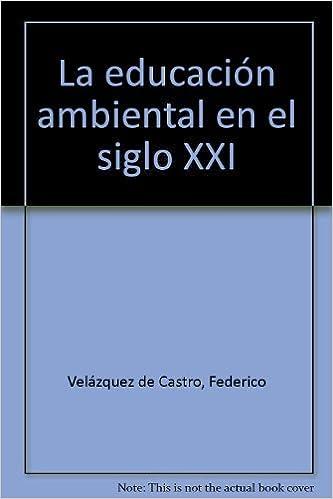 La Educación Ambiental En El Siglo Xxi 9788484912149 Books