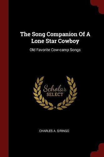 The Song Companion Of A Lone Star Cowboy: Old Favorite Cow-camp Songs