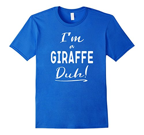 Quick Cute Last Minute Halloween Costumes (Mens I'm a Giraffe Duh Cute Halloween Costume T-Shirt Small Royal Blue)