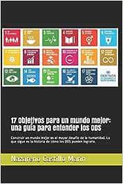 17 Objetivos para un mundo mejor: una guía para entender
