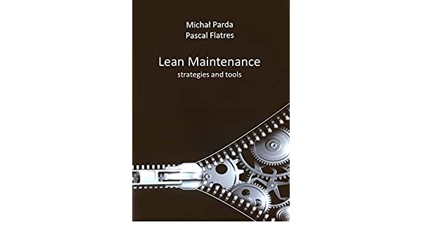 Lean maintenance - strategies and tools: Michal Parda, Pascal Flatrès: 9788394816537: Amazon.com: Books