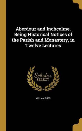 Read Online Aberdour and Inchcolme, Being Historical Notices of the Parish and Monastery, in Twelve Lectures PDF
