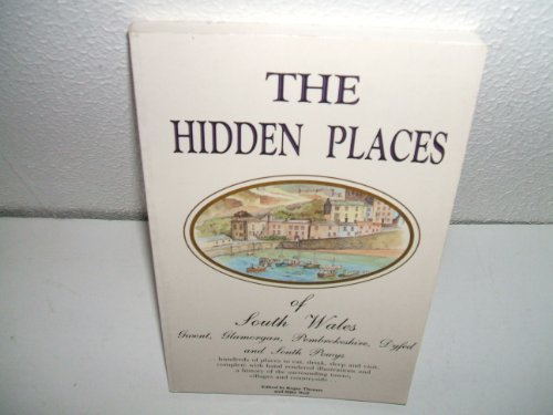 The Hidden Places of South Wales: Gwent, Glamorgan, Pembrokeshire, Dyfed, and South Powys (Hidden Places Travel Guides)