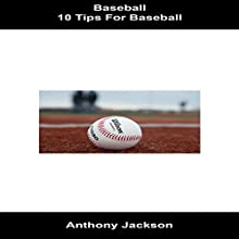 Baseball: 10 Tips for Baseball Audiobook by Anthony Jackson Narrated by Stoicescu Adrian Petru
