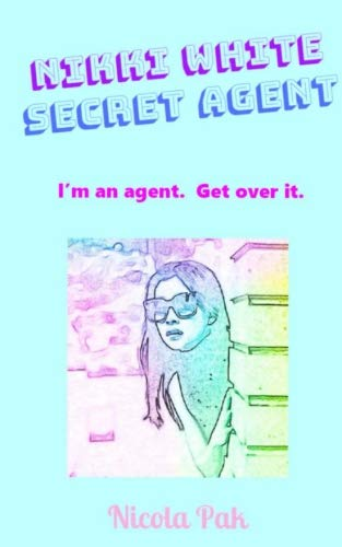 Nikki White. Secret Agent.: I'm an agent.  Get over it.