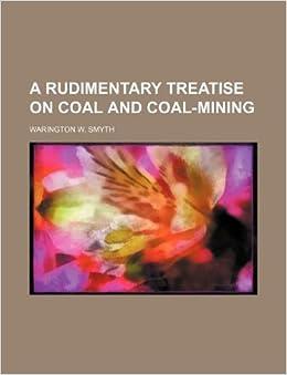 Book A rudimentary treatise on coal and coal-mining