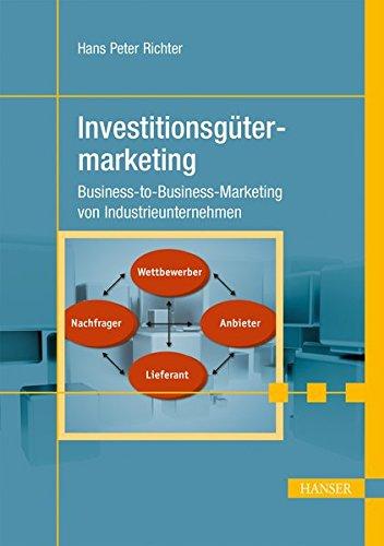 Investitionsgütermarketing: Business-to-Business-Marketing von Industrieunternehmen (Print-on-Demand)
