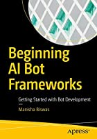Beginning AI Bot Frameworks: Getting Started with Bot Development Front Cover