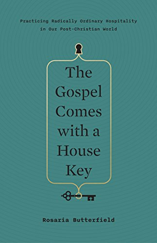 - The Gospel Comes with a House Key: Practicing Radically Ordinary Hospitality in Our Post-Christian World