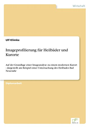 Imageprofilierung für Heilbäder und Kurorte Auf der Grundlage einer Imageanalyse zu einem modernen Kurort - dargestellt am Beispiel einer Untersuchung des Heilbades Bad Neuenahr  [Klimke, Ulf] (Tapa Blanda)