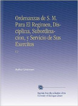 Book Ordenanzas de S. M. Para El Regimen, Disciplina, Subordinacion, y Servicio de Sus Exercitos: V.2