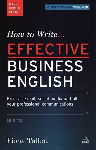 How to Write Effective Business English: Excel at E-mail, Social Media and All Your Professional Communications (Better Business English) by Fiona Talbot (2016-02-28)