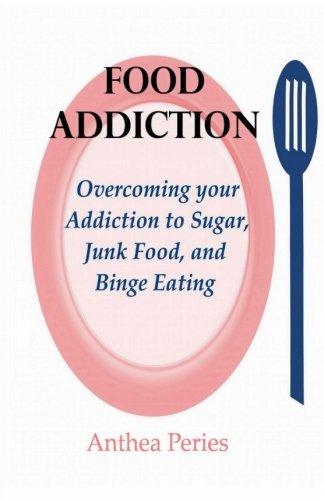 Food Addiction: Overcoming your Addiction to Sugar, Junk Food, and Binge Eating (Eating Disorders, Emotional Eating) - Junk Food Sugar