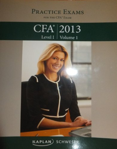 Kaplan Schweser CFA 2013 Level I Volume 2 Practice Exams Book by Kaplan Schweser (2012-01-01)