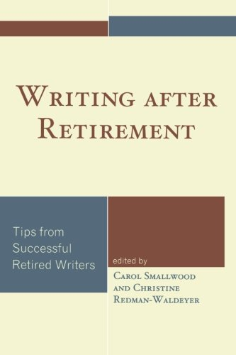 Writing after Retirement: Tips from Successful Retired Writers by Rowman & Littlefield Publishers