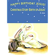 Christmas Story Birth of Jesus: Happy Birthday Jesus! (Childrens Christmas Picture Books)