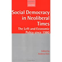 Social Democracy in Neoliberal Times: The Left and Economic Policy since 1980