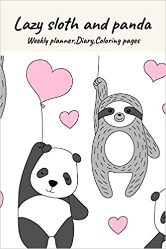 Lazy Sloth And Panda Weekly Planner Diary Coloring Pages Journal For Sloth Lovers Wild Animals Cute Lazy Relax Notebook Sloth Theme Mandalas Coloring Pages Mom And Baby Sloth No 4 Boonsakoonna Miss Panisara 9781686909566