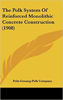 Book The Polk System of Reinforced Monolithic Concrete Construction (1908)