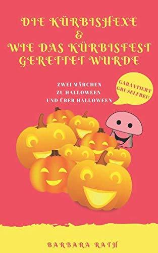 Die Kürbishexe & Wie das Kürbisfest gerettet wurde: Zwei Märchen zu Halloween und über Halloween [garantiert gruselfrei!] (Geschichten zu Halloween für Kinder) (German Edition) -