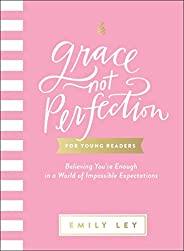 Grace, Not Perfection for Young Readers: Believing You're Enough in a World of Impossible Expectat