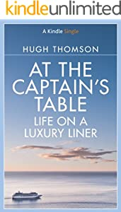 At The Captain's Table: Life on a Luxury Liner (Kindle Single)