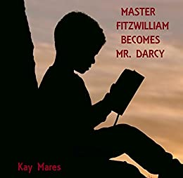 Master fitzwilliam becomes mr darcy kindle edition by kay mares master fitzwilliam becomes mr darcy by mares kay fandeluxe Image collections