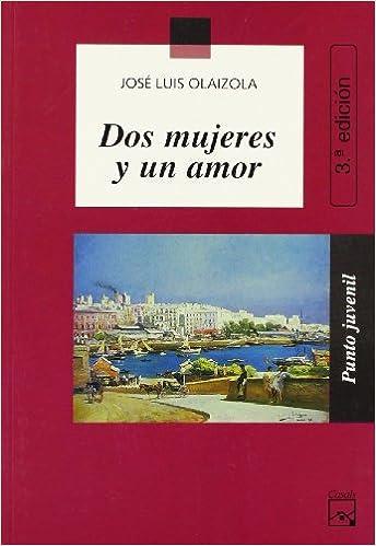 Dos mujeres y un amor (Punto Juvenil): Amazon.es: José Luis Olaizola Sarria: Libros