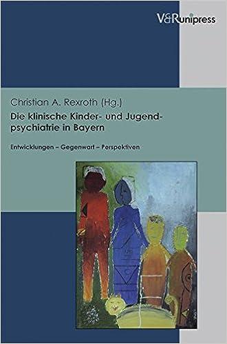 Book Die Klinische Kinder- Und Jugendpsychiatrie in Bayern: Entwicklungen - Gegenwart - Perspektiven. Festschrift Zum 65. Geburtstag Von Dr. Martin Linder