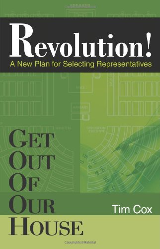 Read Online Get Out Of Our House: Revolution! (A New Plan for Selecting Representatives) pdf