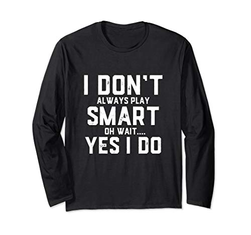 I Don't Always Play Smart Oh Wait... Yes I do - Honor Roll Long Sleeve T-Shirt ()