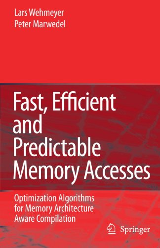 Fast, Efficient and Predictable Memory Accesses: Optimization Algorithms for Memory Architecture Aware Compilation by Wehmeyer Lars Marwedel Peter