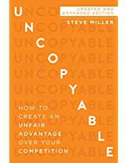 Uncopyable: How to Create an Unfair Advantage Over Your Competition (Updated and Expanded Edition)