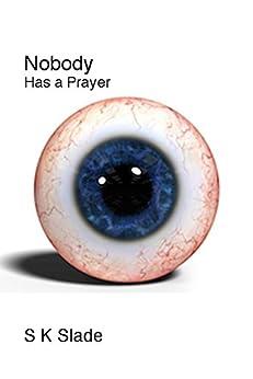 Nobody Has a Prayer: a short story by [Slade, S K]