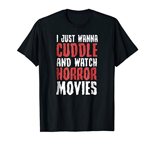 I Just Want To Cuddle And Watch Horror Movies Gift T-Shirt