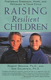 Raising Resilient Children : Fostering Strength, Hope, and Optimism in Your Child