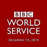 BBC Newshour, December 10, 2014 | Owen Bennett-Jones,Lyse Doucet,Robin Lustig,Razia Iqbal,James Coomarasamy,Julian Marshall