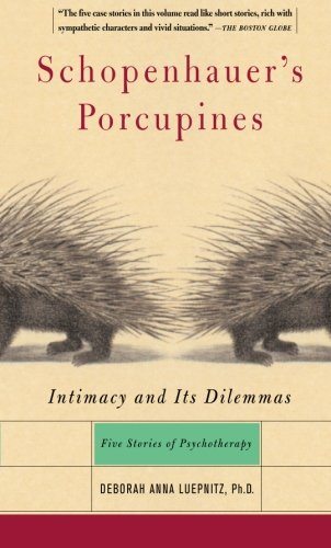 Schopenhauers Porcupines  Intimacy And Its Dilemmas  Five Stories Of Psychotherapy