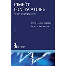 L'impot confiscatoire: Notion et jurisprudence (ELSB.HC.LARC.FR) (French Edition)